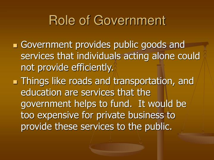 the role of government in an Government the role of government - from the constitution and the bible introduction americans are blessed by god to live in a free republic with a government structured upon democratic principles at multiple levels, including local, state, and federal government bodies.