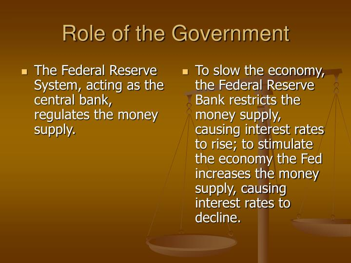 The Federal Reserve System, acting as the central bank, regulates the money supply.
