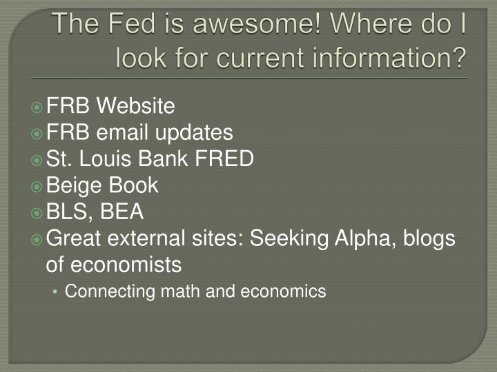 The Fed is awesome! Where do I look for current information?