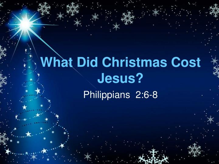 What did christmas cost jesus