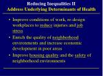 reducing inequalities ii address underlying determinants of health