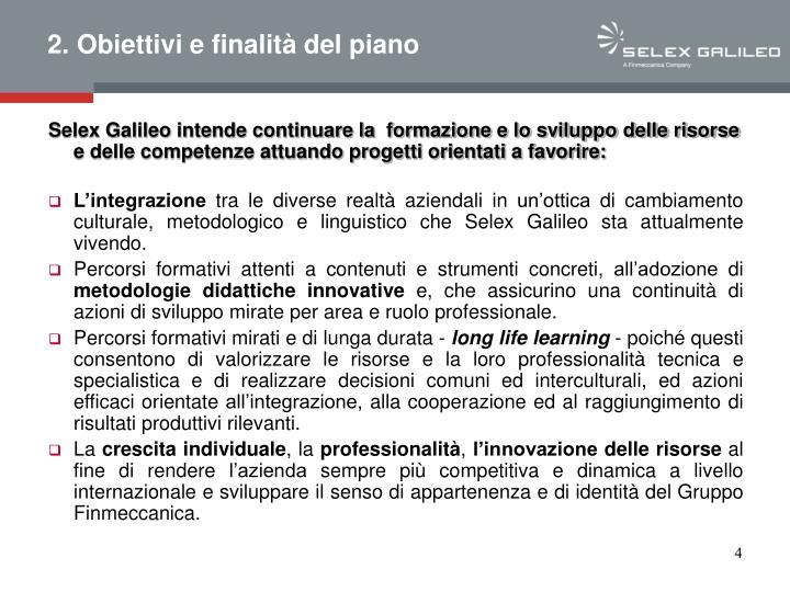 Selex Galileo intende continuare la  formazione e lo sviluppo delle risorse e delle competenze attuando progetti orientati a favorire: