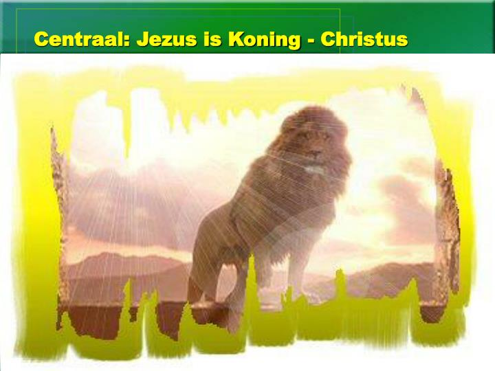 Centraal: Jezus is Koning