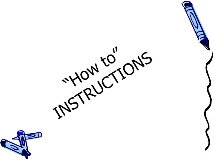 """""""How to"""" INSTRUCTIONS"""