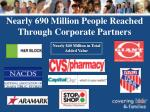 nearly 690 million people reached through corporate partners
