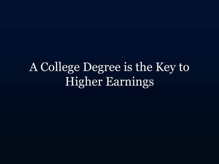 A college degree is the key to higher earnings
