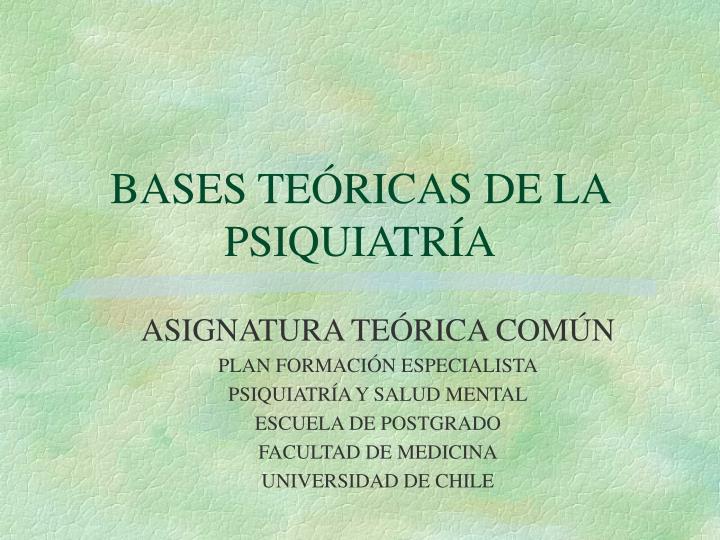 BASES TEÓRICAS DE LA PSIQUIATRÍA