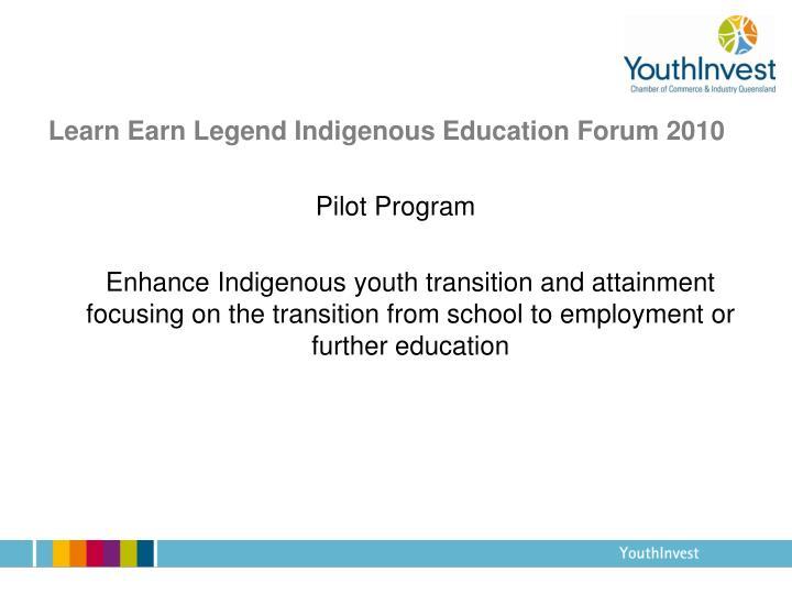 Learn earn legend indigenous education forum 20101