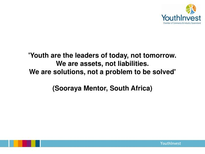 'Youth are the leaders of today, not tomorrow.