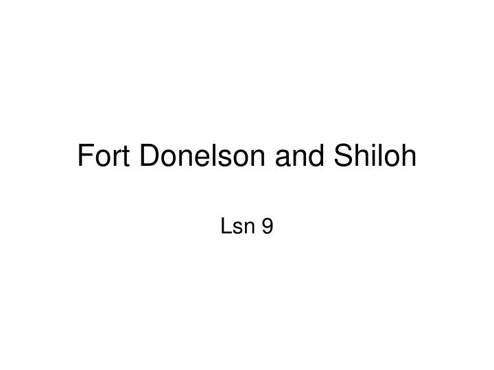 Fort donelson and shiloh