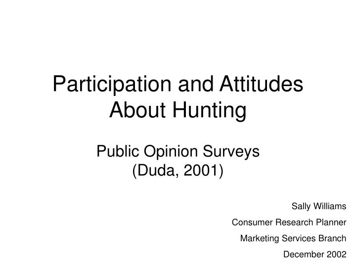 participation and attitudes about hunting public opinion surveys duda 2001 n.