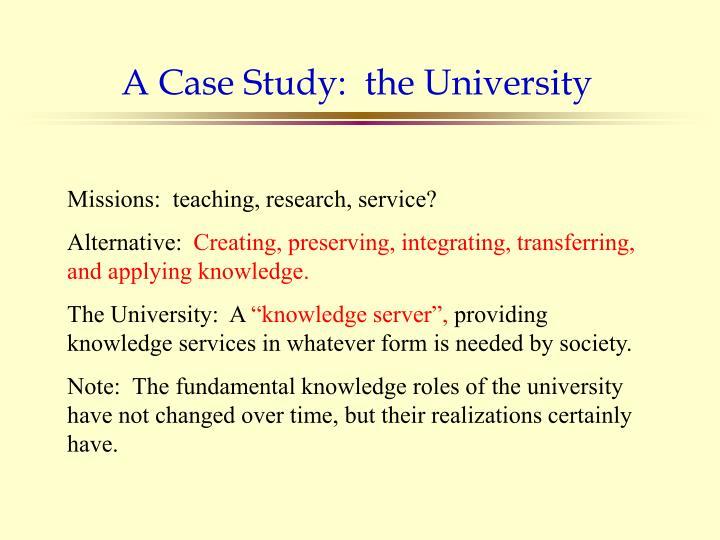 A Case Study:  the University