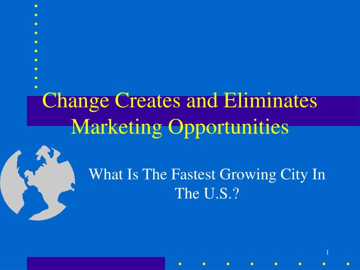 Change Creates and Eliminates Marketing Opportunities