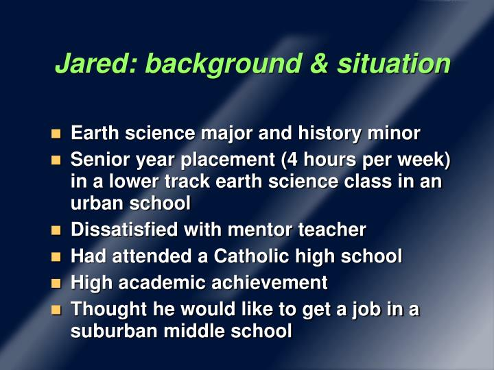Jared: background & situation