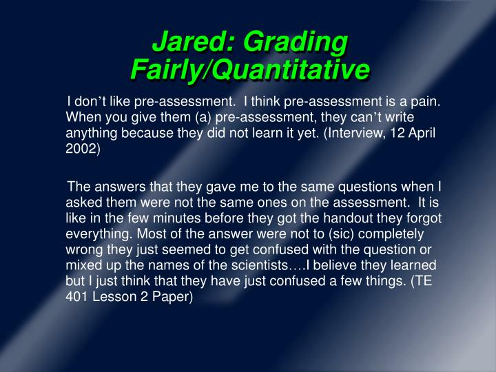 Jared: Grading Fairly/Quantitative