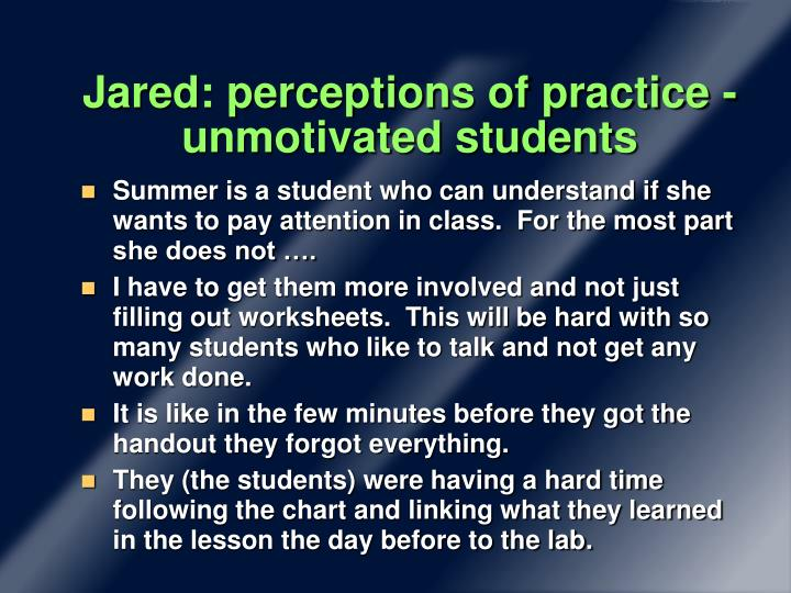 Jared: perceptions of practice - unmotivated students