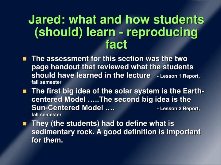 Jared: what and how students (should) learn - reproducing fact