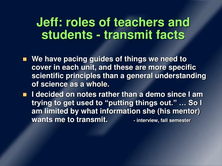 Jeff: roles of teachers and students - transmit facts