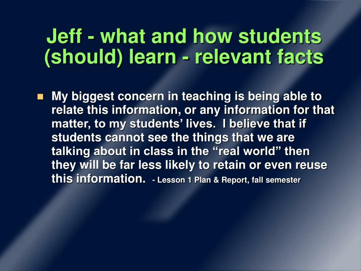 Jeff - what and how students (should) learn - relevant facts