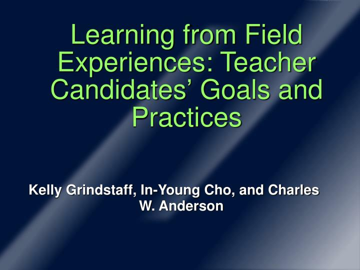 Learning from Field Experiences: Teacher Candidates