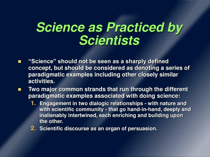 Science as Practiced by Scientists