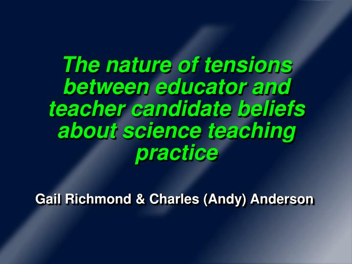 The nature of tensions between educator and teacher candidate beliefs about science teaching practice