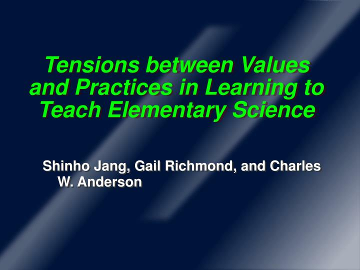 Tensions between Values and Practices in Learning to Teach Elementary Science