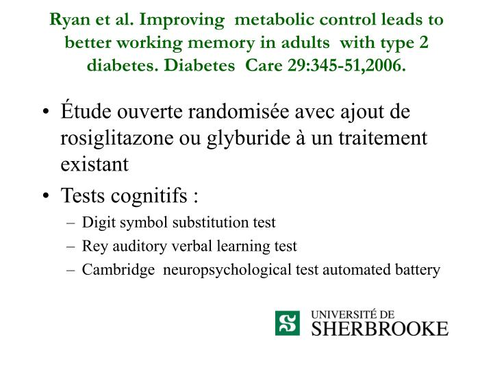 Ryan et al. Improving  metabolic control leads to better working memory in adults  with type 2 diabetes. Diabetes  Care 29:345-51,2006.