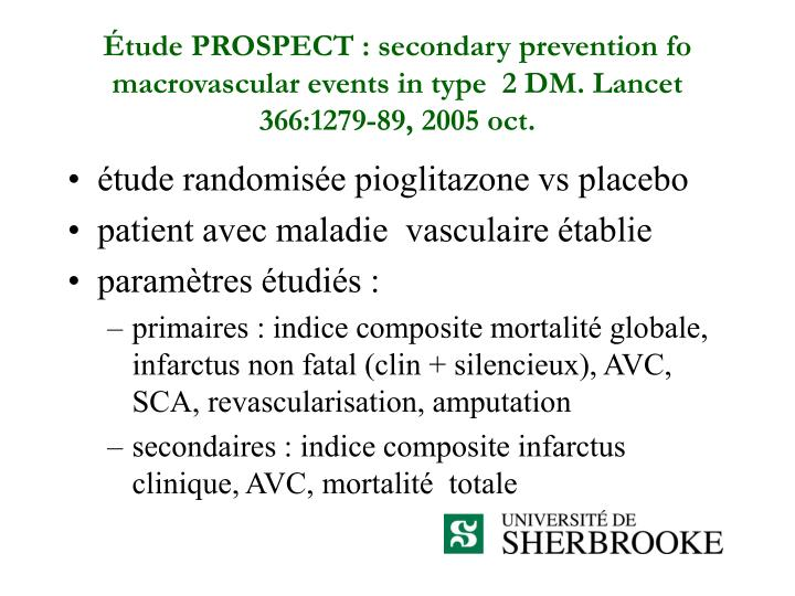 Étude PROSPECT : secondary prevention fo macrovascular events in type  2 DM. Lancet 366:1279-89, 2005 oct.