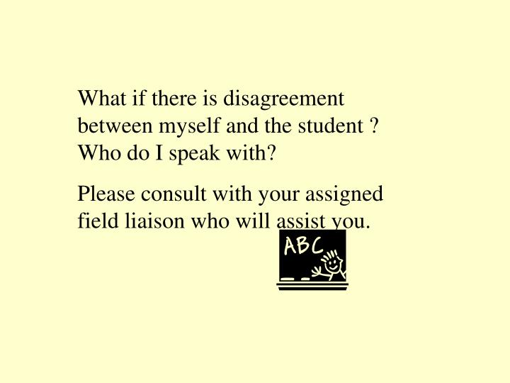 What if there is disagreement between myself and the student ?  Who do I speak with?