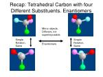 recap tetrahedral carbon with four different substituents enantiomers