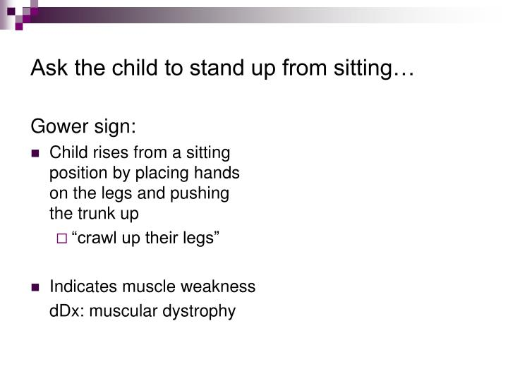 Ask the child to stand up from sitting…