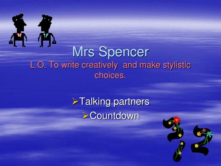 Mrs spencer l o to write creatively and make stylistic choices