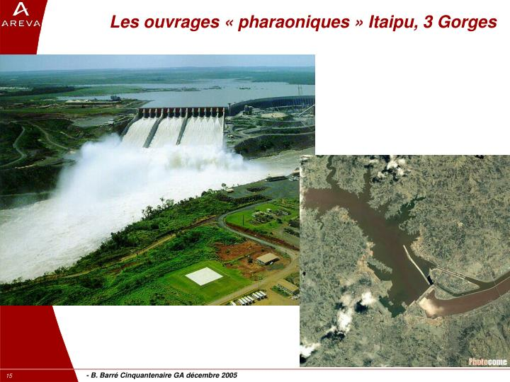Les ouvrages « pharaoniques » Itaipu, 3 Gorges