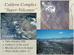 caldera complex super volcanos