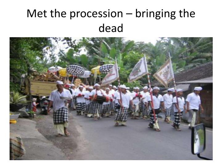Met the procession – bringing the dead