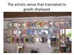 the artistic sense that translated to goods displayed