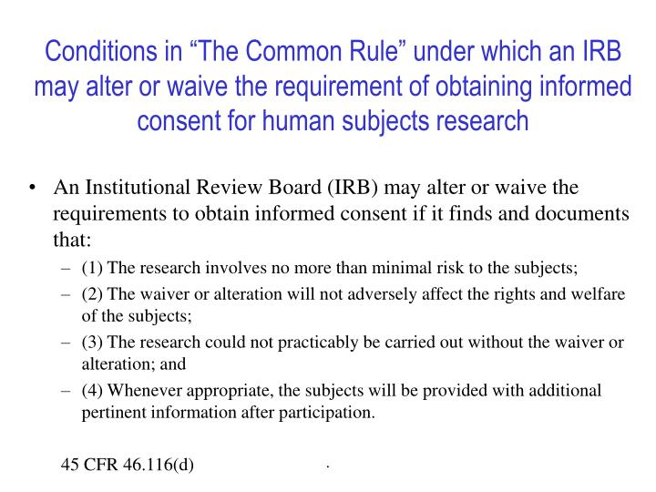 """Conditions in """"The Common Rule"""" under which an IRB may alter or waive the requirement of obtaining informed consent for human subjects research"""