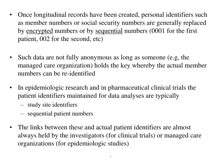 Once longitudinal records have been created, personal identifiers such as member numbers or social security numbers are generally replaced by