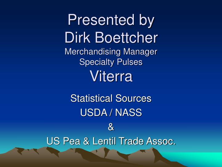 Presented by dirk boettcher merchandising manager specialty pulses viterra