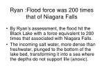 ryan flood force was 200 times that of niagara falls