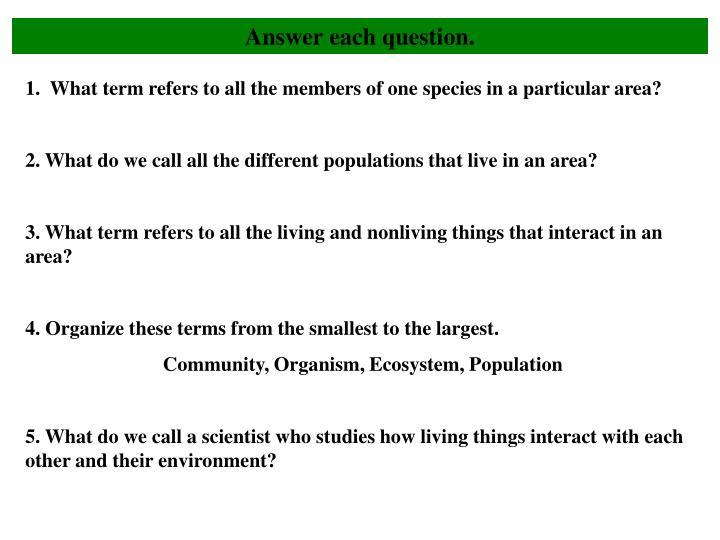 Answer each question.