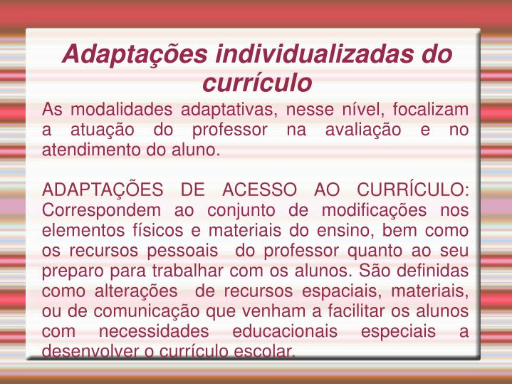 As modalidades adaptativas, nesse nível, focalizam a atuação do professor na avaliação e no atendimento do aluno.