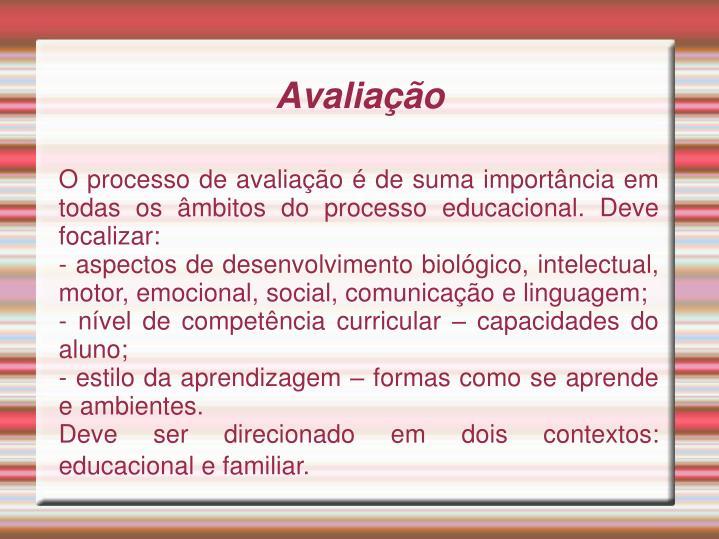 O processo de avaliação é de suma importância em todas os âmbitos do processo educacional. Deve focalizar: