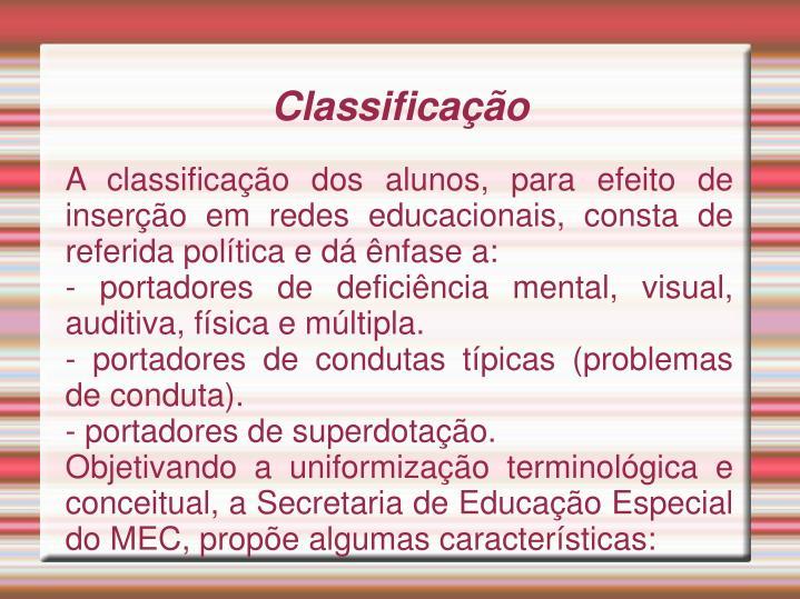 A classificação dos alunos, para efeito de inserção em redes educacionais, consta de referida política e dá ênfase a: