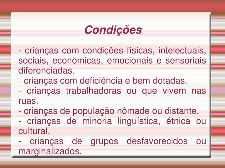 - crianças com condições físicas, intelectuais, sociais, econômicas, emocionais e sensoriais diferenciadas.