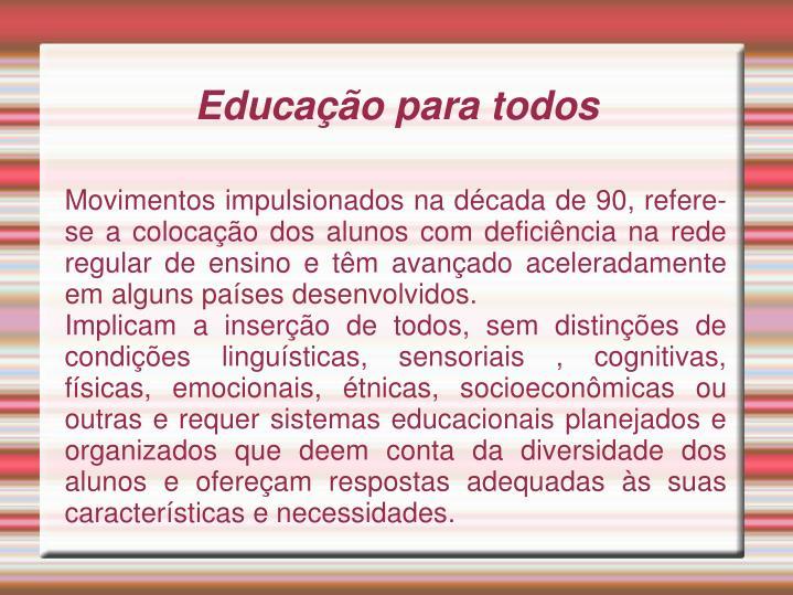 Movimentos impulsionados na década de 90, refere-se a colocação dos alunos com deficiência na rede regular de ensino e têm avançado aceleradamente em alguns países desenvolvidos.