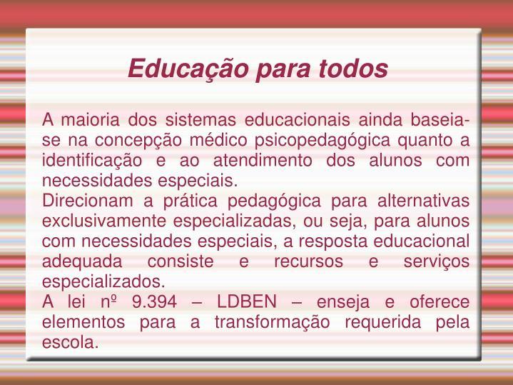 A maioria dos sistemas educacionais ainda baseia-se na concepção médico psicopedagógica quanto a identificação e ao atendimento dos alunos com necessidades especiais.