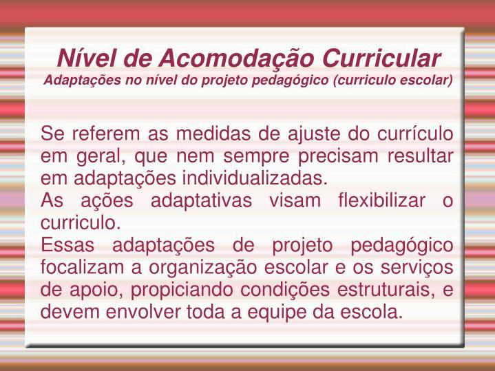 Se referem as medidas de ajuste do currículo em geral, que nem sempre precisam resultar em adaptações individualizadas.