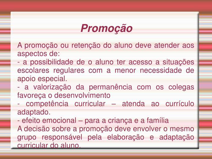 A promoção ou retenção do aluno deve atender aos aspectos de: